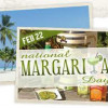 National Margarita Day official? Maybe. But who cares. Celebrate Feb. 22!