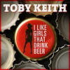 Toby Keith song, 'I Like Girls That Drink Beer'. Who doesn't?