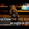 Who knew? Sheryl Crow likes to drink! She sings about it.