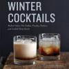 Winter Cocktails: Recipes For Those Chilly Winter Days