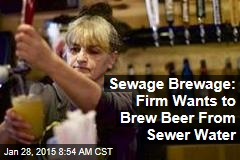 sewage-brewage-firm-wants-to-brew-beer-from-sewer-water